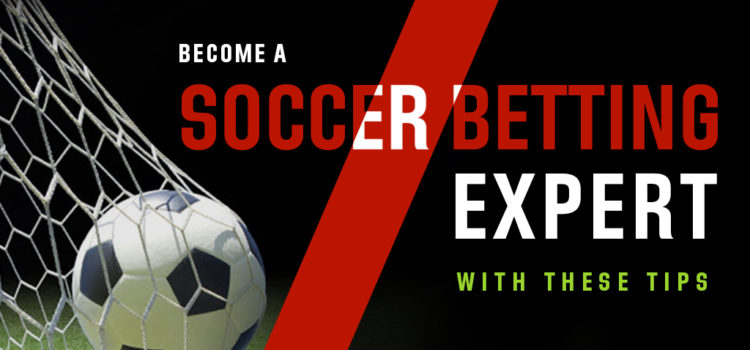 Become A Soccer Betting Expert With These Tips